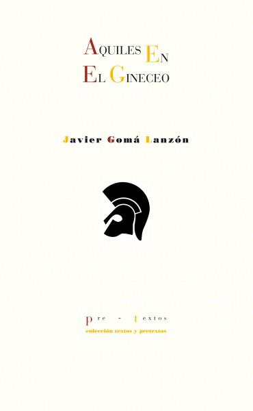 Aquiles en el Gineceo, de Javier Gomá  | Tetralogía de la Ejemplaridad
