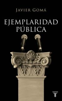 Ejemplaridad pública, de Javier Gomá | Tetralogía de la Ejemplaridad