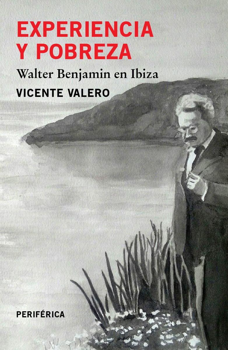 Experiencia y pobreza, Walter Benjamin en Ibiza, de Vicente Valero