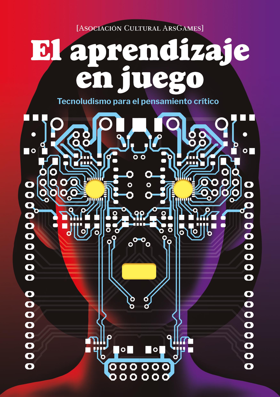 El aprendizaje en juego: Tecnoludismo para el pensamiento crítico, de Erurídice Cabañes et al.