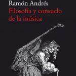 Filosofía y consuelo de la música, de Ramón Andrés