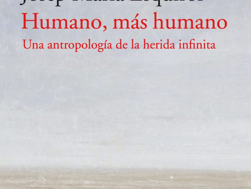 Humano, más humano, de Josep Maria Esquirol | librería Ramon Llull, 22 julio 2021, 19 h.